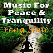 Music for Peace & Tranquility - Feng Shui by Feng Shui