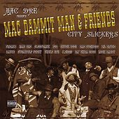 Mac Dammit Man & Friends: City Slickers by Mac Dre