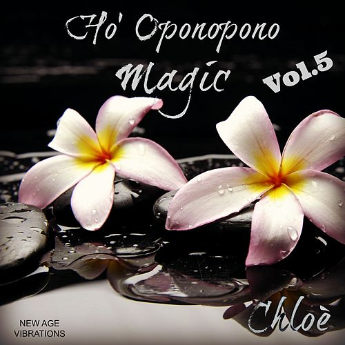Play & Download Ho' Oponopono Magic, Vol. 5 by Chloé | Napster