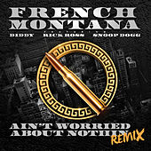 Play & Download Ain't Worried About Nothin by French Montana | Napster