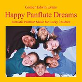 Play & Download Happy Panflute Dreams: Music for Lucky Children by Gomer Edwin Evans | Napster