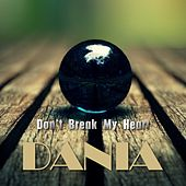 Play & Download Don't Break My Heart (Radio Edit) by Dania | Napster
