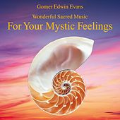 Play & Download Mystic Feelings: Wonderful Sacred Music by Gomer Edwin Evans | Napster
