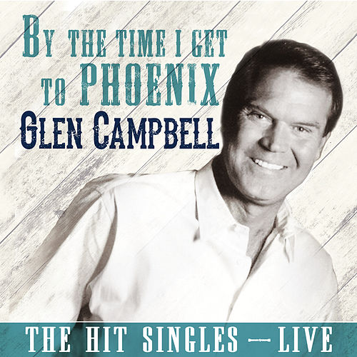 By the Time I Get to Phoenix (Live) by Glen Campbell