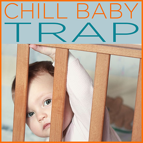 Play & Download Chill Baby Trap: 25 Songs for Chill Babies to Dance To by Chill Babies | Napster
