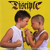 Play & Download My Daddy Can Whip Your Daddy by Disciple | Napster