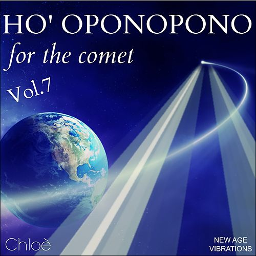 Play & Download Ho' Oponopono, Vol. 7 (For the Comet) by Chloé | Napster