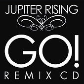 Play & Download Go! The Remixes by Jupiter Rising | Napster