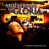 Muéstrame Tu Gloria by Marco Barrientos