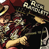 Play & Download Nothing to Do by Rick Randlett | Napster