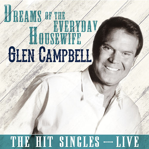 Play & Download Dreams of the Everyday Housewife (Live) by Glen Campbell | Napster