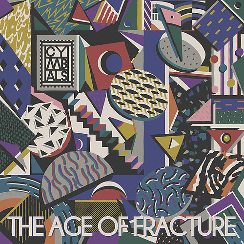 The Age of Fracture by The Cymbals