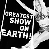 Greatest Show on Earth: 30 Circus Songs Including Entry of the Gladiators, Barnum and Bailey's Favorite, Those Magnificent Men in Their Flying Machines, And Ringling Brothers Grand Entry! by Various Artists