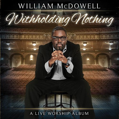 Play & Download Withholding Nothing by William McDowell | Napster