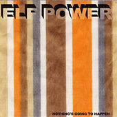 Play & Download Nothing's Going to Happen by Elf Power | Napster
