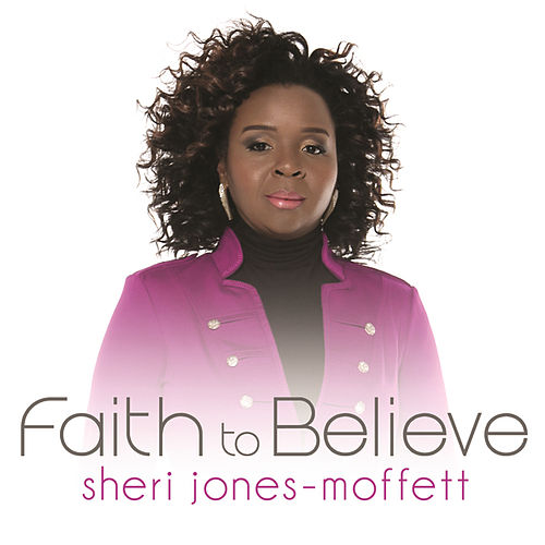 Play & Download Faith To Believe by Sheri Jones-Moffett | Napster