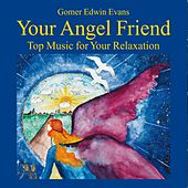 Play & Download Your Angel Friend: Music for Relexation by Gomer Edwin Evans | Napster