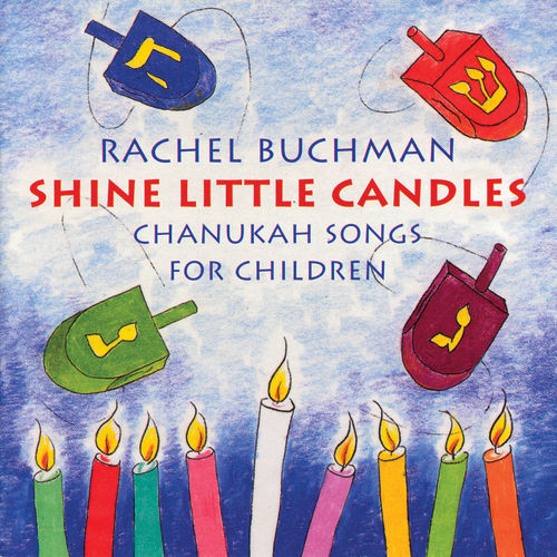 Shine Little Candles: Chanukah Songs For... by Rachel Buchman
