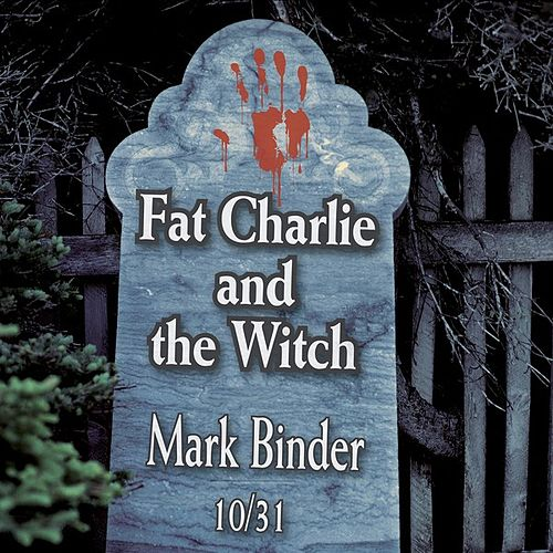 Play & Download Fat Charlie and the Witch - Single by Mark Binder | Napster