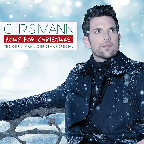 Play & Download Home For Christmas, The Chris Mann Christmas Special by Chris Mann | Napster