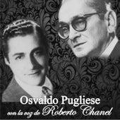 Osvaldo Pugliese Con la Voz de Roberto Chanel by Osvaldo Pugliese