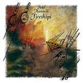 Play & Download Fireships by Peter Hammill | Napster