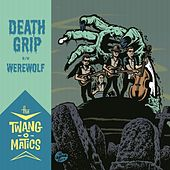 Death Grip / Werewolf by The Twang-O-Matics
