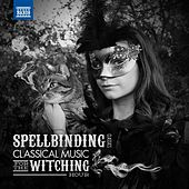 Play & Download Spellbinding Classics: Classical Music for the Witching Hour by Various Artists | Napster