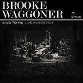 Play & Download Sing to Me (Live in Boston) by Brooke Waggoner | Napster