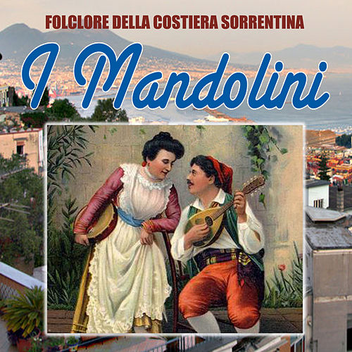 Play & Download Folclore della costiera sorrentina - I mandolini by Gruppo Folkloristico Mandolini di Sorrento | Napster