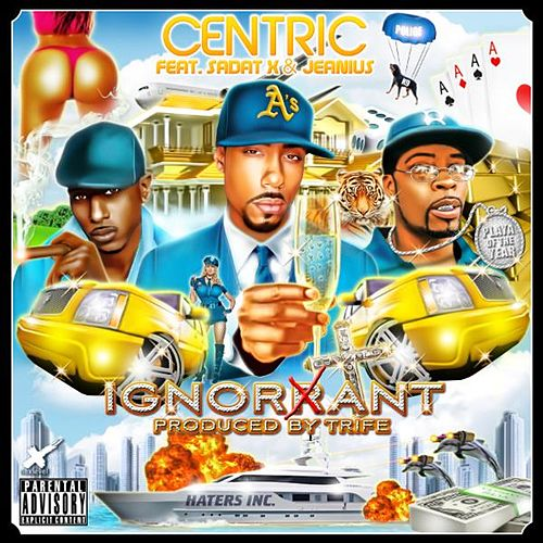 Play & Download Ignorant (feat. Sadat X & Jeanius) by Centric | Napster