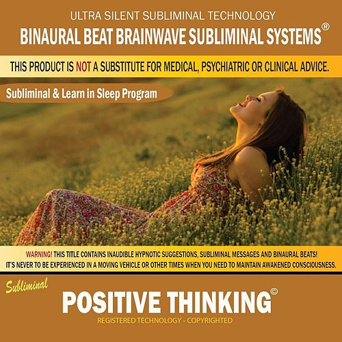 Positive Thinking: Combination of Subliminal & Learning While Sleeping Program (Positive Affirmations, Isochronic Tones & Binaural Beats) by Binaural Beat Brainwave Subliminal Systems
