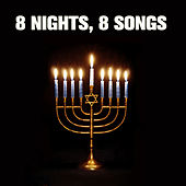 Play & Download 8 Nights, 8 Songs: Jewish Music New and Old for Hanukkah by Various Artists | Napster