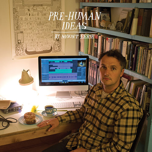Play & Download Pre-Human Ideas by Mount Eerie | Napster