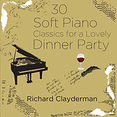 30 Soft Piano Classics for a Lovely Dinner Party by Richard Clayderman