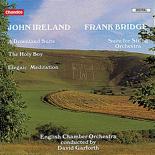 Play & Download Ireland: A Downland Suite, The Holy Boy  & Elegiac Meditation - Frank Bridge: Suite for String Orchestra by English Chamber Orchestra | Napster