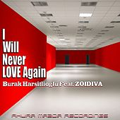 Play & Download I Will Never Love Again (feat. ZoiDiva) by Burak Harsitlioglu | Napster