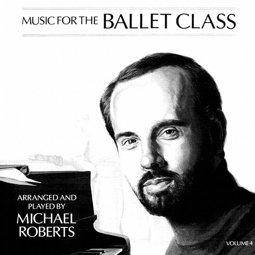 Music for the Ballet Class, Vol. 4 by Michael Roberts
