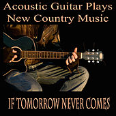 Play & Download Acoustic Guitar Plays New Country Music: If Tomorrow Never Comes by The O'Neill Brothers Group | Napster