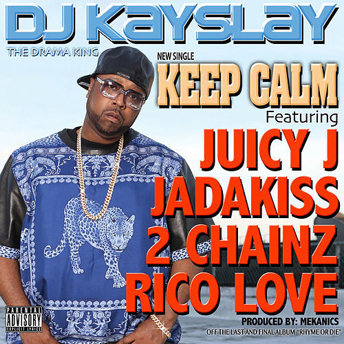 Keep Calm (feat. Juicy J, Jadakiss, 2 Chainz & Rico Love) von DJ Kayslay