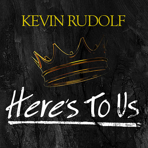 Play & Download Here's To Us by Kevin Rudolf | Napster