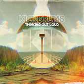 Play & Download Thinking Out Loud by The Kickdrums | Napster