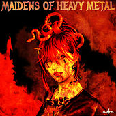 Maidens of Heavy Metal: The Best Female Fronted Bands Including Epica, Therion, Serenia & After Forever by Various Artists