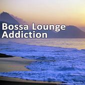 Play & Download Bossa Lounge Addiction by Various Artists | Napster