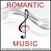 Play & Download Romantic Music - 25 Romantic Classical Masterpieces by Various Artists | Napster