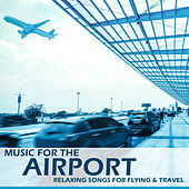 Play & Download Music for the Airport: Relaxing Songs for Flying & Travel by Spa Sensations | Napster