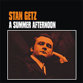 A Summer Afternoon by Stan Getz