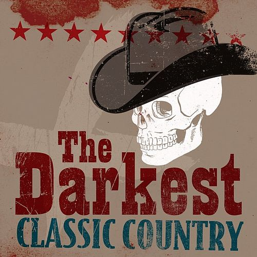 Play & Download The Darkest Classic Country by Various Artists | Napster
