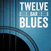 Play & Download Twelve Bar Blues by Various Artists | Napster