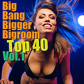 Big Bang Bigger Bigroom Top 40, Vol. 1 by Various Artists